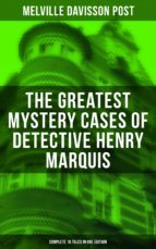 The Greatest Mystery Cases of Detective Henry Marquis: Complete 16 Tales in One Edition (ebook)