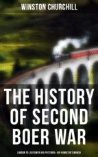The History of Second Boer War: London to Ladysmith via Pretoria & Ian Hamilton's March (ebook)