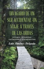 Divagario de un ser accidental-un viaje a través de las dudas (ebook)