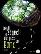 Luoghi segreti a due passi da Roma - Volume 1 (ebook)