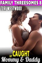 Caught By Mommy & Daddy : Family Threesomes 8 (Family Sex Erotica Taboo Erotica Incest Erotica Daddy Erotica Group Sex Erotica) (ebook)