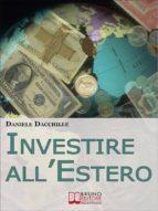 Investire all'Estero. Strategie per Portare la Tua Azienda a Investire con Successo sul Mercato Internazionale. (Ebook Italiano - Anteprima Gratis) (ebook)