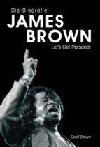James Brown - Eine Biografie von Geoff Brown (ebook)