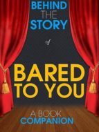 BARED TO YOU - BEHIND THE STORY (A BOOK COMPANION)