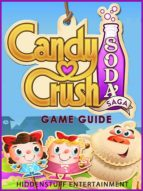 CANDY CRUSH SODA SAGA - GAME GUIDE