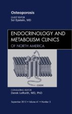 OSTEOPOROSIS, AN ISSUE OF ENDOCRINOLOGY AND METABOLISM CLINICS - E-BOOK