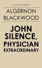JOHN SILENCE, PHYSICIAN EXTRAORDINARY