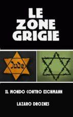 Le Zone Grigie: Il Mondo Contro Eichmann (ebook)