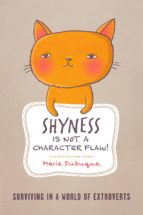 SHYNESS IS NOT A CHARACTER FLAW!