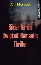 BILDER FÜR DIE EWIGKEIT: ROMANTIC THRILLER