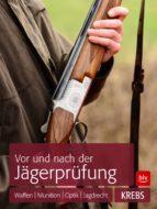 Vor und nach der Jägerprüfung: TEILAUSGABE Waffen, Munition, Optik, Jagdrecht (ebook)