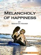 MELANCHOLY OF HAPPINESS