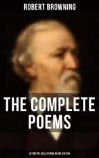 The Complete Poems of Robert Browning - 22 Poetry Collections in One Edition (ebook)