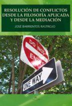 Resolución de conflictos desde la Filosofía Aplicada y desde la Mediación (ebook)