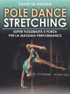 Pole Dance Stretching - Super Flessibilità e Forza per la Massima Performance (ebook)