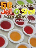 50 DECADENT JELL-O SHOT RECIPES