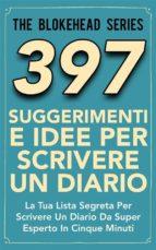 397 Suggerimenti E Idee Per Scrivere Un Diario (ebook)