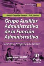 Grupo AuxiliarAdministrativo de la Función Administrativa. Servicio Aragonés de Salud. Materia Específica. Temario y test Volumen 1 (ebook)