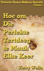 Hoe Om Die Perfekte Tertdeeg Te Maak - Elke Keer (ebook)