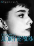 Audrey Hepburn: Biography of Hollywood's Greatest Movie Actress (ebook)