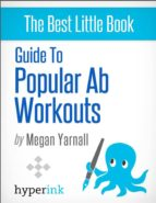 GUIDE TO POPULAR AB WORKOUTS (HOW TO GET 6-PACK ABS - WEIGHTLOSS, FITNESS, BODY BUILDING)