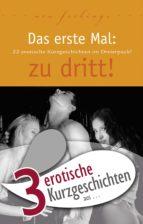 "3 erotische Kurzgeschichten aus: ""Das erste Mal: zu dritt!"" (ebook)"