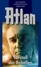 Atlan 45: Vorstoß der Rebellen (Blauband) (ebook)
