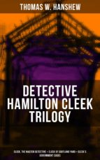 DETECTIVE HAMILTON CLEEK TRILOGY: Cleek, the Master Detective + Cleek of Scotland Yard + Cleek's Government Cases (ebook)