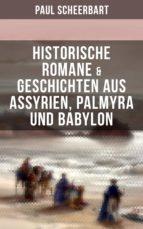 Historische Romane & Geschichten aus Assyrien, Palmyra und Babylon (ebook)