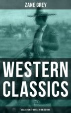 Western Classics: Zane Grey Collection (27 Novels in One Edition) (ebook)