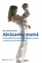 Abrázame, mamá. El desarrollo de la autoestima infantil y juvenil (ebook)