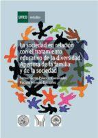 La sociedad en relación con el tratamiento educativo de la diversidad: apertura de la familia y de la sociedad (ebook)