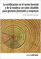 La certificación en el sector forestal y de la madera: un valor añadido para gestores forestales y empresas (ebook)