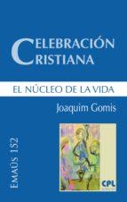 CELEBRACIÓN CRISTIANA, EL NÚCLEO DE LA VIDA