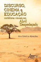 DISCURSO, CINEMA E EDUCAÇÃO: METÁFORAS VISUAIS EM ABRIL DESPEDAÇADO