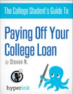 The College Student's Guide to Paying Off Your College Loan (ebook)