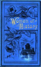 Women of History: Selected from the Writings of Standard Authors (ebook)