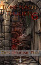 Die Tore nach Thulien - 6. Episode - Der geheime Rat (ebook)