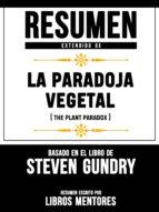 RESUMEN EXTENDIDO DE LA PARADOJA VEGETAL (THE PLANT PARADOX) - BASADO EN EL LIBRO DE STEVEN GUNDRY