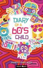 DIARY OF A 60'S CHILD