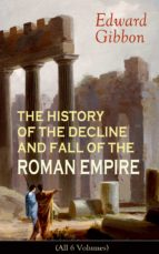 THE HISTORY OF THE DECLINE AND FALL OF THE ROMAN EMPIRE (All 6 Volumes) (ebook)