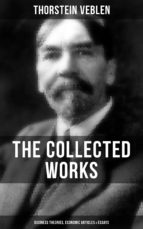 THE COLLECTED WORKS OF THORSTEIN VEBLEN: Business Theories, Economic Articles & Essays (ebook)