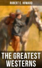 The Greatest Westerns of Robert E. Howard (ebook)