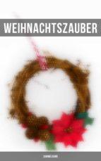 Weihnachts-Sammelband: Über 250 Romane, Erzählungen &  Gedichte für die Weihnachtszeit (Illustrierte Ausgabe) (ebook)