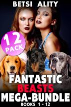 The Fantastic Beasts Mega-Bundle - 12 Pack - Books 1 - 12 (Bestiality Zoophilia Knotting Dog Sex Erotica) (ebook)