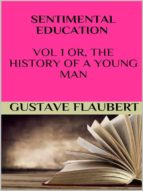 Sentimental education Vol 1 or, the history of a young man (ebook)