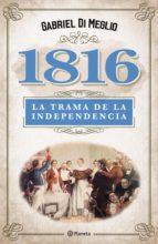 1816. LA VERDADERA TRAMA DE LA INDEPENDENCIA