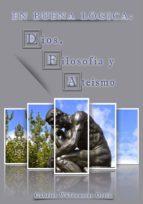 EN BUENA LÓGICA: DIOS, FILOSOFÍA Y ATEÍSMO (ebook)