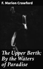 THE UPPER BERTH; BY THE WATERS OF PARADISE