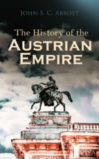THE HISTORY OF THE AUSTRIAN EMPIRE